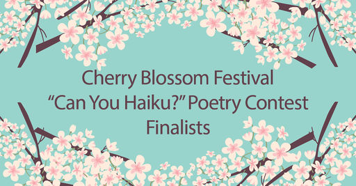 "Cherry Blossom Festival ""Can You Haiku?"" Poetry Content Finalists"